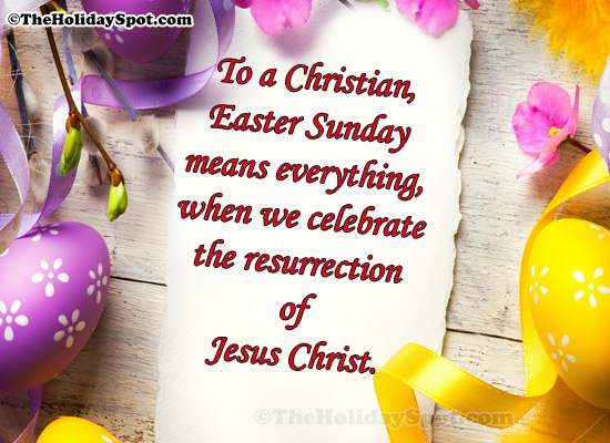 To a Christian, Easter Sunday means everything